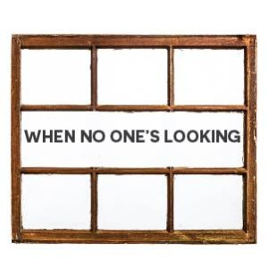 when-no-ones-looking