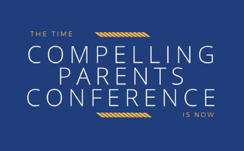 The Time is Now: Compelling Parents Conference 2018