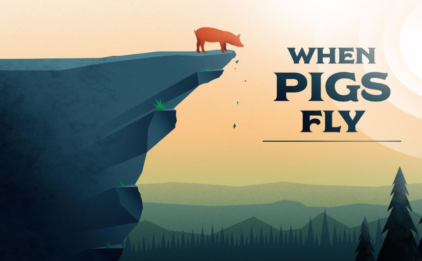 When Pigs Fly – November2018