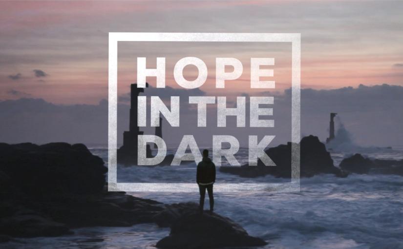 Series – Hope in the Dark – February2019