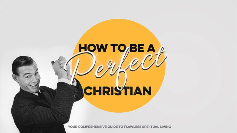 Series – How to be a Perfect Christian – March 2019