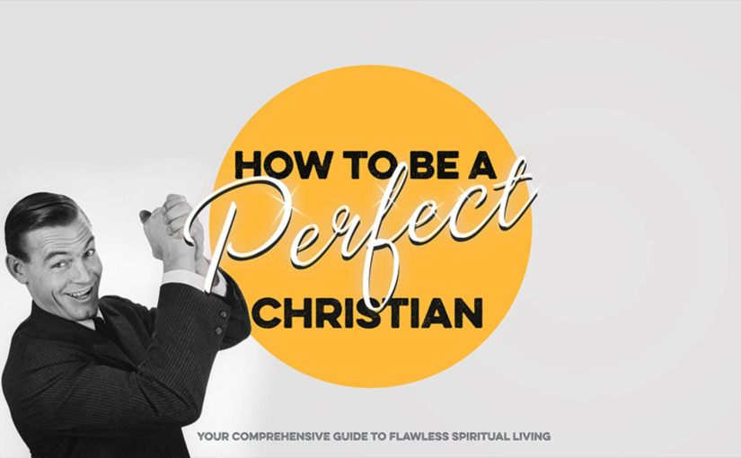 Series – How to be a Perfect Christian – March2019